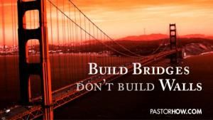 Pastor How's Article - Build Bridges (for Facebook)