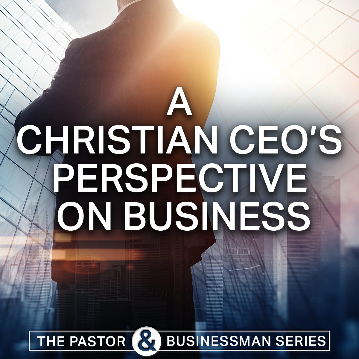 A Christian CEO's Perspective on Business