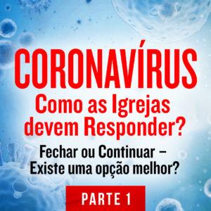 Coronavírus: Como as Igrejas devem Responder?