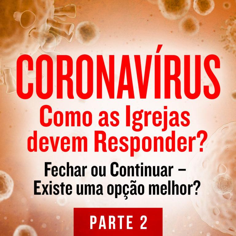 Coronavírus: Como as Igrejas devem Responder? (Parte 2)