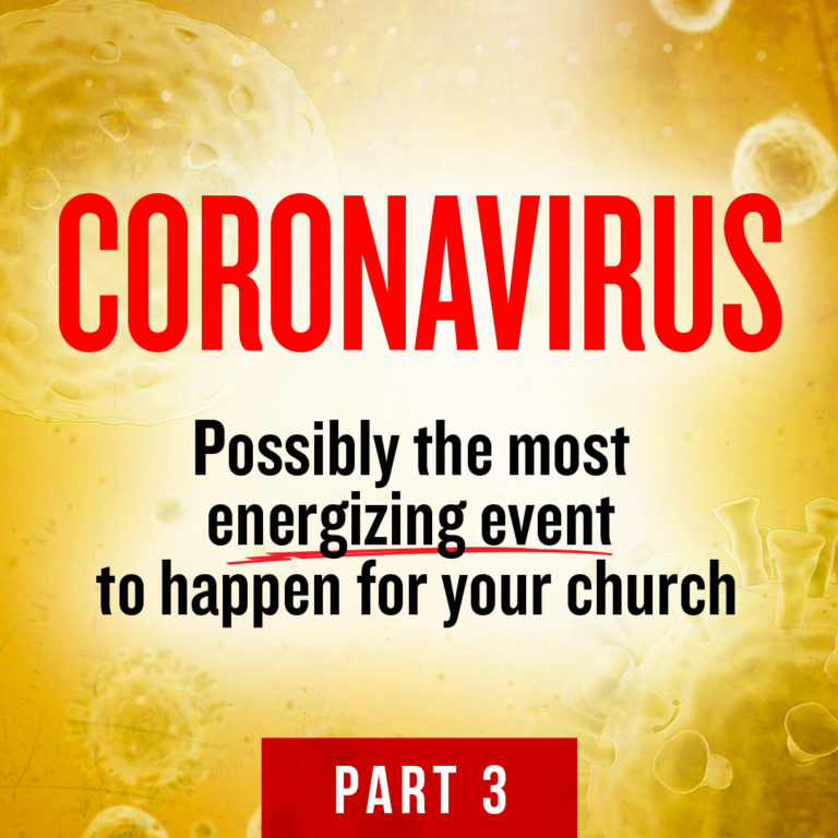 CORONAVIRUS: POSSIBLY THE MOST ENERGIZING EVENT TO HAPPEN FOR YOUR CHURCH