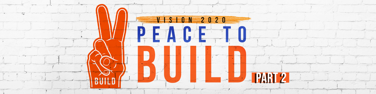 Peace to BUILD Part 2 (Vision 2020)